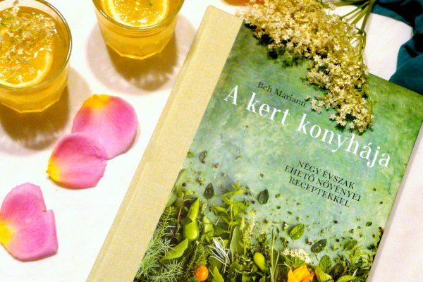 Beh Mariann: A kert konyhája Bodzaszörp akáccal és rózsával