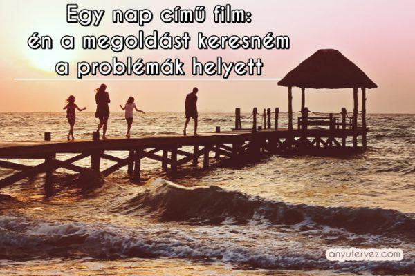 Egy nap című film: én a megoldást keresném a problémák helyett