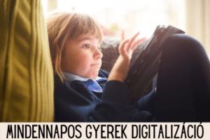hogyan kezeljük gyerekeink mindennapos digitalizációját