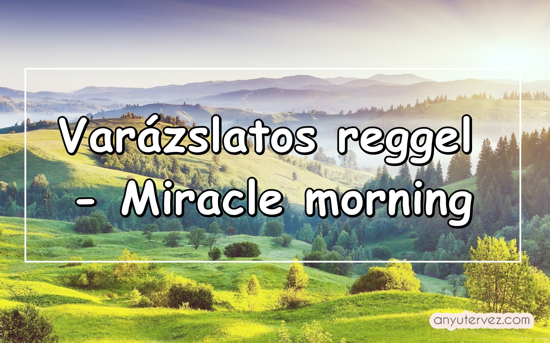 Varázslatos reggel – Miracle morning