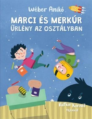 Wéber Anikó: Marci és Merkúr – Űrlény az osztályban