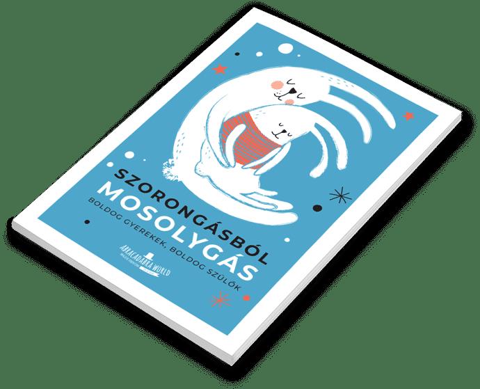 SZORONGÁSBÓL MOSOLYGÁS Boldog gyerekek, boldog szülők
